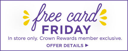 Crown Rewards members can visit us in store every Friday for a free Just Because card.