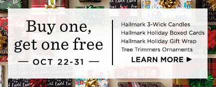 Buy one, get one free Hallmark 3-wick candles, Hallmark holiday boxed cards, Hallmark holiday gift wrap, and tree trimmers ornaments. Offer valid October 22-31.
