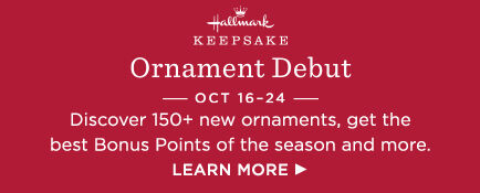 Discover 150+ new ornaments, get the best Bonus Points of the season and more during Ornament Debut, October 16-24.
