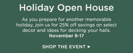 Join us through November 17 for 25% off savings on select décor and ideas for decking your halls.