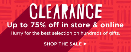 Up to 75% off clearance in store and online. Hurry for the best selection on hundreds of gifts.