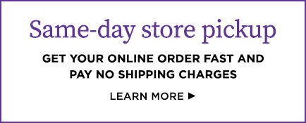 Get your online order fast and pay no shipping charges with same-day store pickup.
