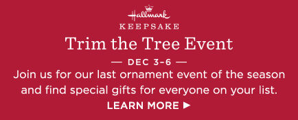 Join us for our Trim the Tree Event and find special gifts for everyone on your list.