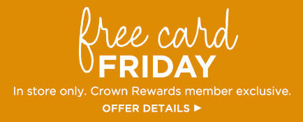 Free Card Fridays are back! Every Friday through 9/27, get 1 free Just Because card. In store only. Crown Rewards member exclusive.