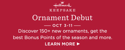 Discover 150+ new ornaments, get the best Bonus Points of the season and more at Ornament Debut!