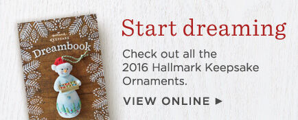 Browse the 2016 Keepsake Ornament Dream Book and start making your list!