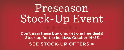 Get everything you need for the holidays at our Preseason Stock-Up Event.
