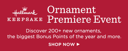 Keepsake Ornament Premiere Event starts July 14! Don't miss 200+ new ornaments, the biggest Bonus Points of the year and other great offers.